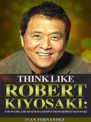 cover image of Think Like Robert Kiyosaki