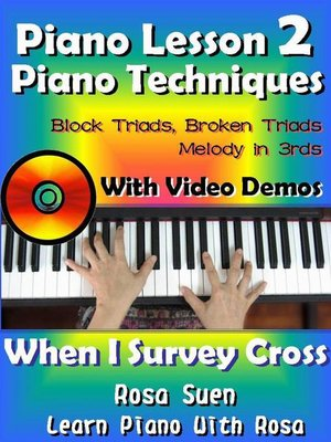 cover image of Piano Lessons #2--Piano Techniques--Block Triads, Broken Triads, Melody in 3rds--With Video Demos to When I Survey the Wondrous Cross