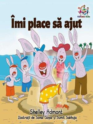 cover image of Îmi place să ajut (I Love to Help--Romanian edition)