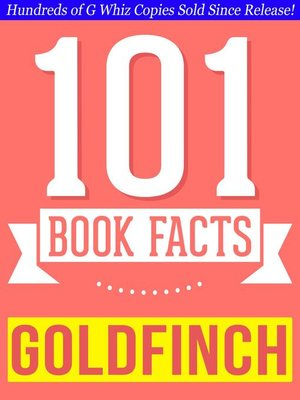 cover image of The Goldfinch--101 Amazingly True Facts You Didn't Know