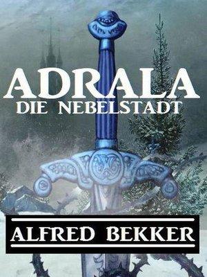 cover image of Adrala--Die Nebelstadt