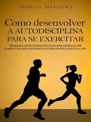 cover image of Como desenvolver a autodisciplina para se exercitar
