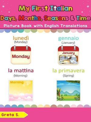 cover image of My First Italian Days, Months, Seasons & Time Picture Book with English Translations