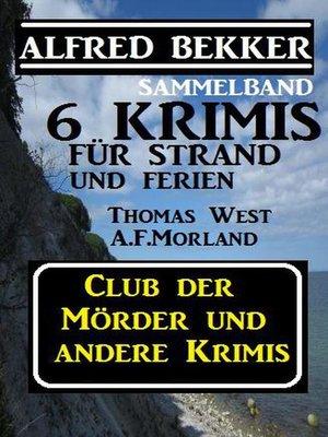 cover image of Sammelband 6 Krimis für Strand und Ferien--Club der Mörder und andere Krimis