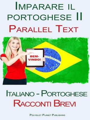 cover image of Imparare il portoghese II--Parallel Text (Italiano--Portoghese) Racconti Brevi
