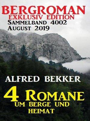 cover image of Bergroman Sammelband 4002 August 2019 – 4 Romane um Berge und Heimat