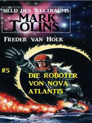 cover image of Die Roboter von Nova Atlantis  Mark Tolins--Held des Weltraums #5