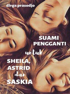 cover image of Suami Pengganti untuk Sheila, Astrid dan Saskia