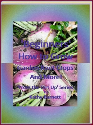 "cover image of ""Beginners"" How to Grow Garden Root Crops and More!"