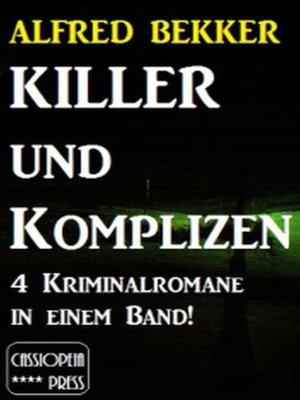 cover image of Killer und Komplizen (4 Kriminalromane in einem Band)