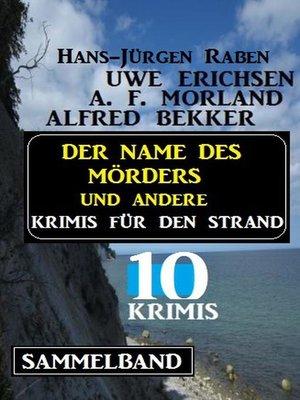 cover image of Sammelband 10 Krimis--Der Name des Mörders und andere Krimis für den Strand