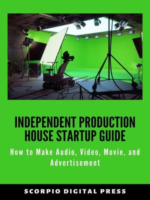 cover image of Independent Production House Startup Guide How to Make Audio, Video, Movie, and Advertisement