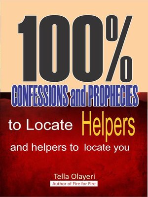 cover image of 100% Confessions and Prophecies to Locate Helpers and Helpers to Locate you