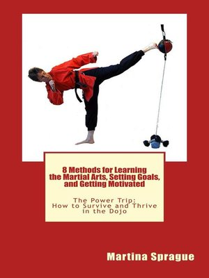 cover image of 8 Methods for Learning the Martial Arts, Setting Goals, and Getting Motivated