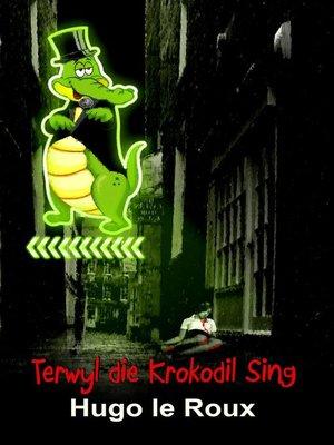 cover image of Terwyl die krokodil sing