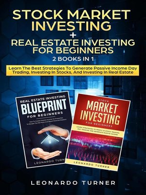 cover image of Stock Market Investing + Real Estate Investing For Beginners 2 Books in 1 Learn the Best Strategies to Generate Passive Income Day Trading, Investing In Stocks, and Investing In Real Estate