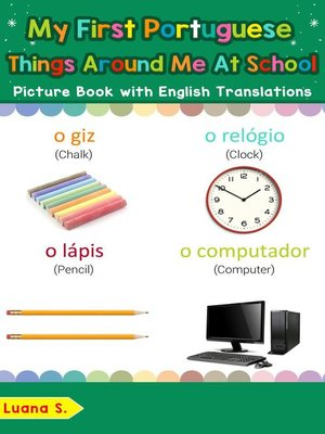 cover image of My First Portuguese Things Around Me at School Picture Book with English Translations