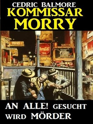 cover image of Kommissar Morry--An Alle! Gesucht wird Mörder