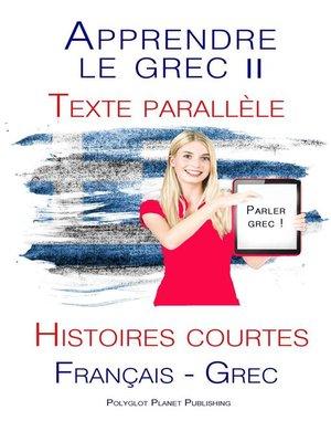 cover image of Apprendre le grec II--Texte parallèle--Histoires courtes (Français--Grec) Parle Grec
