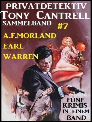 cover image of Privatdetektiv Tony Cantrell Sammelband #7--Fünf Krimis in einem Band