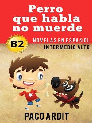 cover image of Perro que ladra no muerde--Novelas en español nivel intermedio alto (B2)