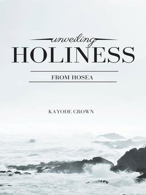 cover image of Unveiling Holiness From Hosea
