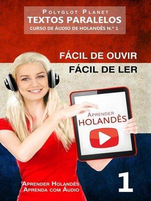 cover image of Aprender Holandês--Textos Paralelos | Fácil de ouvir | Fácil de ler--CURSO DE ÁUDIO DE HOLANDÊS N.º 1
