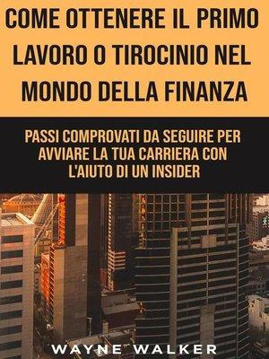 cover image of Come Ottenere Il Primo Lavoro o Tirocinio nel Mondo della Finanza