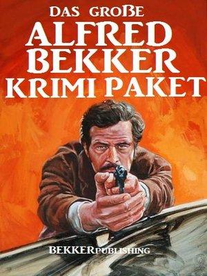 cover image of Das große Alfred Bekker Krimi Paket