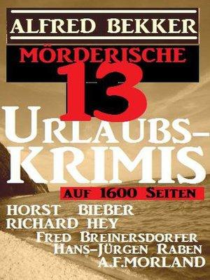cover image of Mörderische 13 Urlaubs-Krimis auf 1600 Seiten