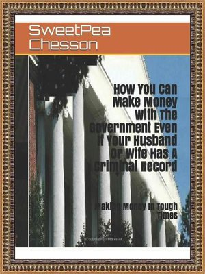 cover image of How You Can Make Money With the Government Even If Your Husband Or Wife Has a Criminal Record