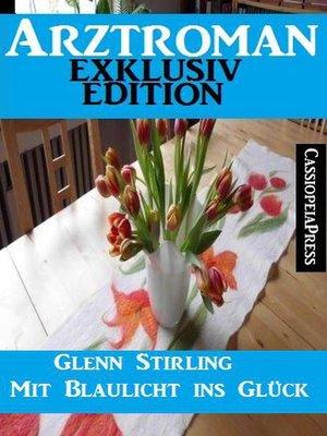 cover image of Arztroman Exklusiv Edition--Mit Blaulicht ins Glück