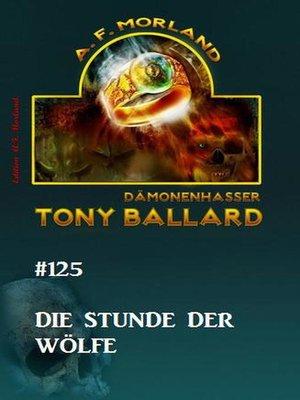 cover image of Tony Ballard #125 Die Stunde der Wölfe