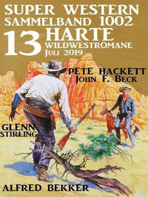 cover image of Super Western Sammelband 1002 – 13 harte Wildwestromane Juli 2019
