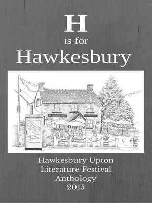 cover image of H is for Hawkesbury--Hawkesbury Upton Literature Festival Anthology 2015