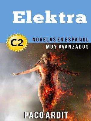 cover image of Elektra--Novelas en español nivel muy avanzado (C2)