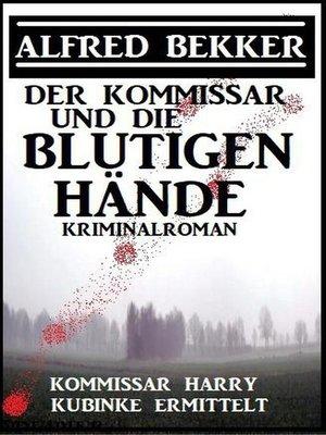 cover image of Der Kommissar und die blutigen Hände
