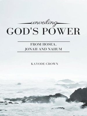 cover image of Unveiling God's Power From Hosea, Jonah and Nahum