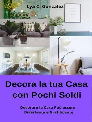 cover image of Decora la tua Casa con Pochi Soldi  Decorare la Casa Può essere Divertente e Gratificante
