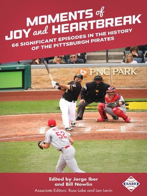 cover image of Moments of Joy and Heartbreak 66 Significant Episodes in the History of the Pittsburgh Pirates