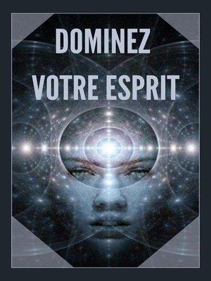 cover image of Dominez Votre Esprit