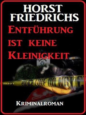 cover image of Entführung ist keine Kleinigkeit