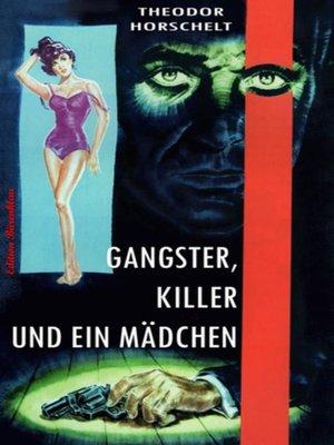 cover image of Gangster, Killer und ein Mädchen