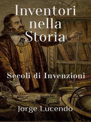 cover image of Inventori nella Storia Secoli di Invenzioni