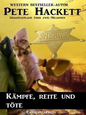 cover image of Pete Hackett Western--Kämpfe, reite und töte