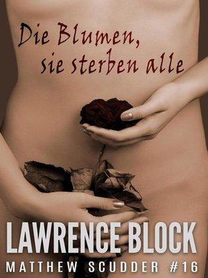 cover image of Die Blumen, sie sterben alle