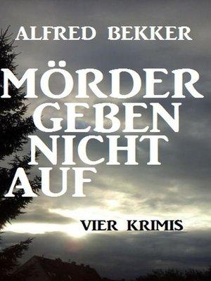 cover image of Vier Alfred Bekker Krimis--Mörder geben nicht auf