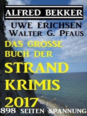 cover image of Das große Buch der Strand-Krimis 2017--898 Seiten Spannung