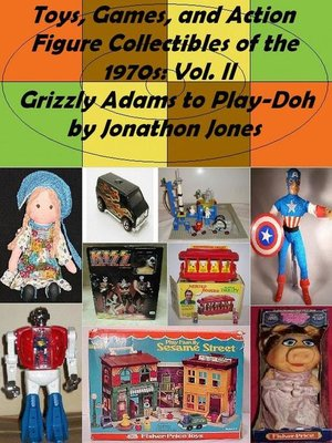 cover image of Volume II Grizzly Adams to Play-Doh: Toys, Games, and Action Figure Collectibles of the 1970s, #2