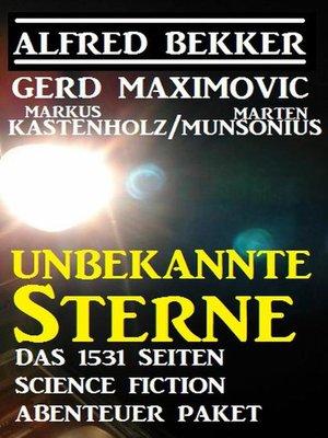 cover image of Unbekannte Sterne--Das 1531 Seiten Science Fiction Abenteuer Paket